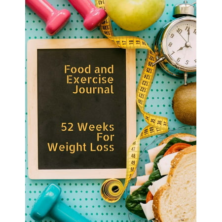 Food and Exercise Journal 52 Weeks for Weight Loss : The Great for Women's Diet Health and Weight Loss, Self-Discipline and Reach Your Food and Exercise Goals 52 Pages 8.5x11