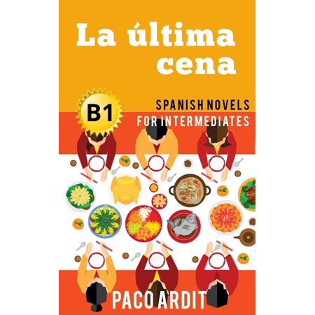 La última cena - Spanish Readers for Intermediates (B1) - eBook