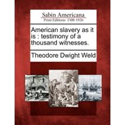 American Slavery as It Is : Testimony of a Thousand Witnesses.