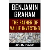 Benjamin Graham: The Father of Value Investing - eBook