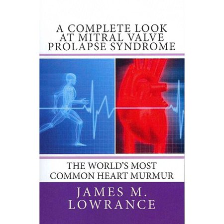 A Complete Look At Mitral Valve Prolapse Syndrome  The Worlds Most Common Heart Murmur