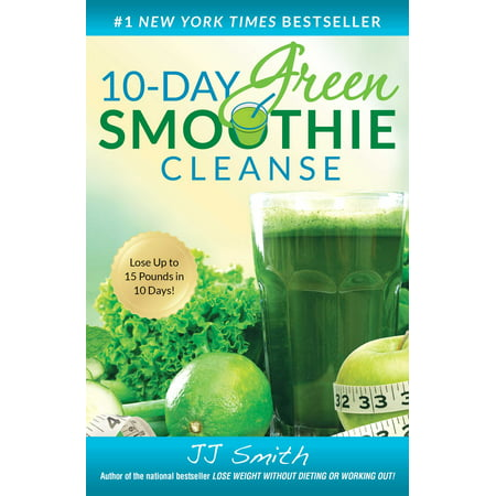 10-Day Green Smoothie Cleanse : Lose Up to 15 Pounds in 10