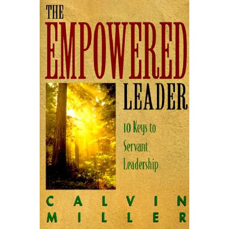 The Empowered Leader : 10 Keys to Servant