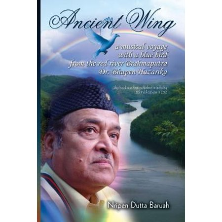 Ancient Wing  A Musical Voyage With A Blue Bird The Red River Brahmaputra Dr  Bhupen Hazarika  First Published In India By Lbs Publi