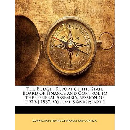 The Budget Report Of The State Board Of Finance And Control To The General Assembly  Session Of  1929   1937  Volume 3  Part 1