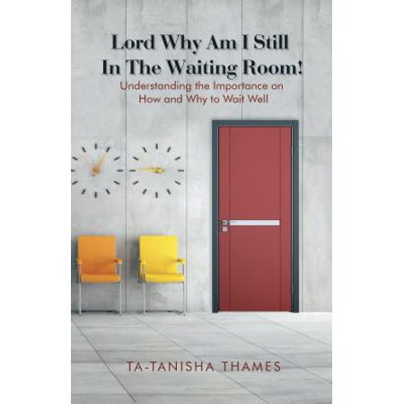 Lord, Why Am I Still in the Waiting Room? - eBook ()