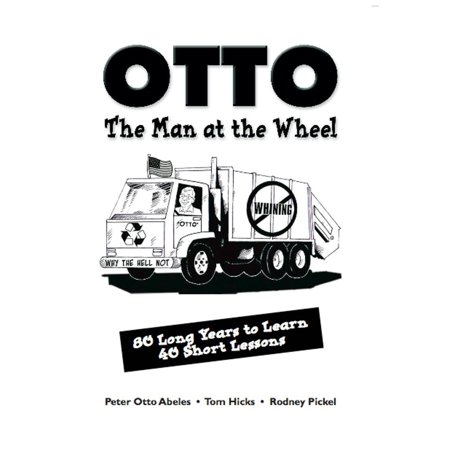 OTTO, THE MAN AT THE WHEEL: 80 Long Years to Learn 40 Short Lessons -