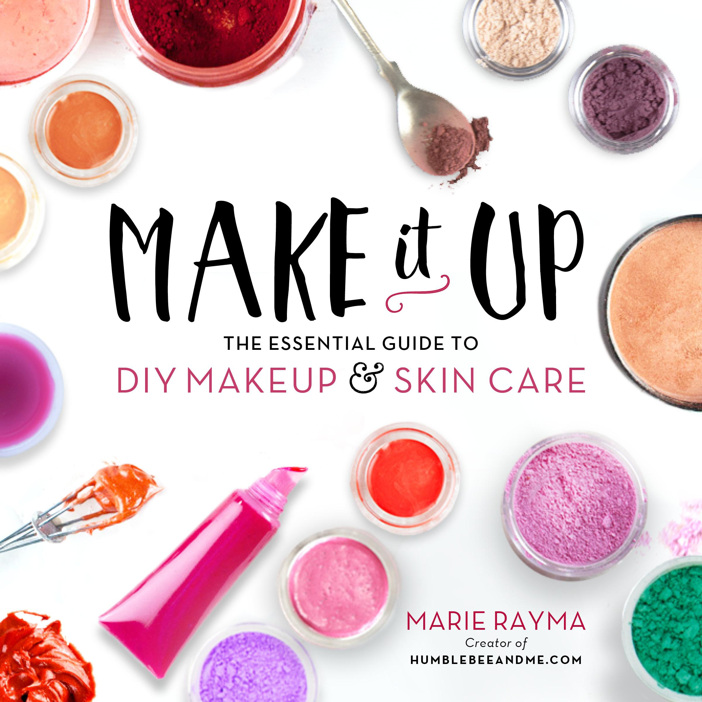 Make It Up: The Essential Guide to DIY Makeup and Skin Care (Paperback)