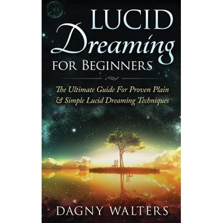 Lucid Dreaming for Beginners: The Ultimate Guide for ...