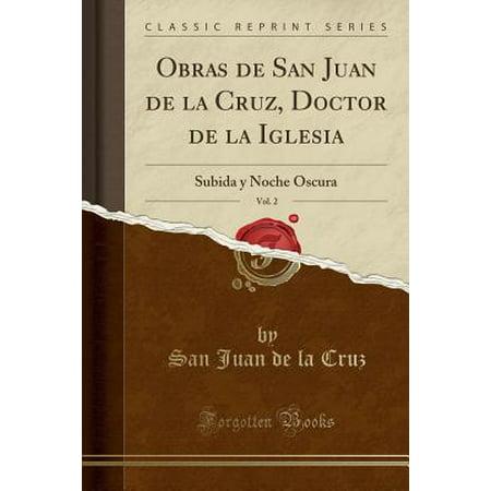 Obras de San Juan de la Cruz, Doctor de la Iglesia, Vol. 2 : Subida y Noche Oscura (Classic Reprint)