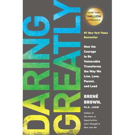 Daring Greatly : How the Courage to Be Vulnerable Transforms the Way We Live, Love, Parent, and