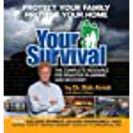 Your Survival : Protect Yourself from Tornadoes, Earthquakes, Flu Pandemics, and other Disasters