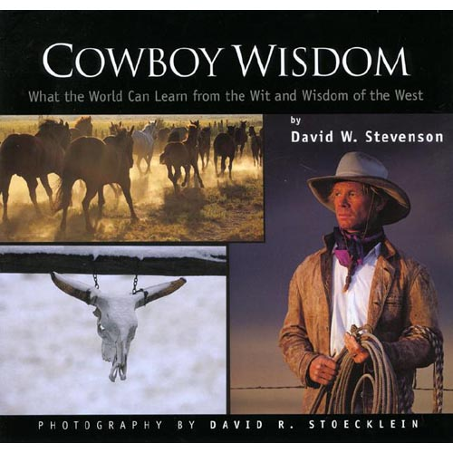 Cowboy Wisdom: What the World Can Learn from the Wit and Wisdom of the West