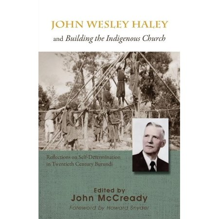 John Wesley Haley and Building the Indigenous Church: Reflections on Self-Determination in Twentieth Century Burundi