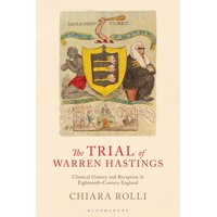The Trial of Warren Hastings : Classical Oratory and Reception in Eighteenth-Century England