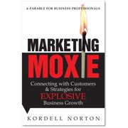 Marketing Moxie - Connecting with Customers and Strategies for Explosive Business Growth - eBook
