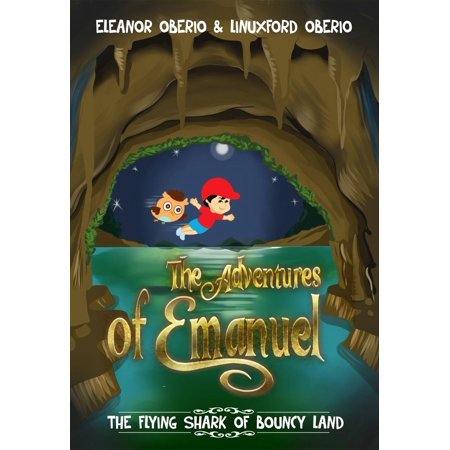 The Adventures of Emanuel: The Flying Shark of Bouncy Land - eBook