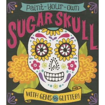 Paint-Your-Own Sugar Skull : With Gems and Glitter!