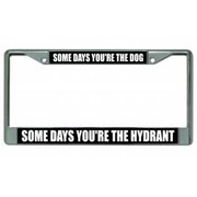 Some Days You're The Dog Chrome License Plate Frame