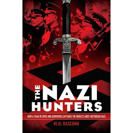 The Nazi Hunters: How a Team of Spies and Survivors Captured the World's Most Notorious Nazis : How a Team of Spies and Survivors Captured the World's Most Notorious (Hunter Gets Captured By The Game Chords)