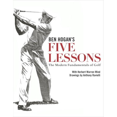 Ben Hogan's Five Lessons : The Modern Fundamentals of (Five Lessons The Modern Fundamentals Of Golf)
