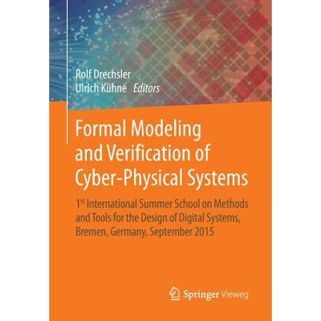 Formal Modeling and Verification of Cyber-Physical Systems : 1st International Summer School on Methods and Tools for the Design of Digital Systems, Bremen, Germany, September