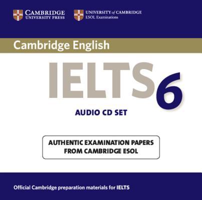 Cambridge Ielts 6 Audio CDs : Examination Papers from University of Cambridge ESOL Examinations
