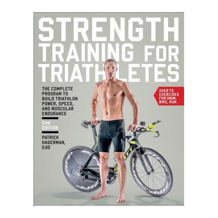 Strength Training for Triathletes : The Complete Program to Build Triathlon Power, Speed, and Muscular (Power Of Woman Triathlon)