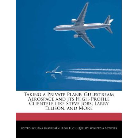 Taking a Private Plane : Gulfstream Aerospace and Its High-Profile Clientele Like Steve Jobs, Larry Ellison, and More (Trading Jobs)