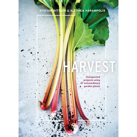 Harvest : Unexpected Projects Using 47 Extraordinary Garden Plants (Extraordinary Plants)
