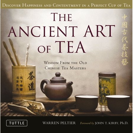 The Ancient Art of Tea : Wisdom From the Old Chinese Tea Masters