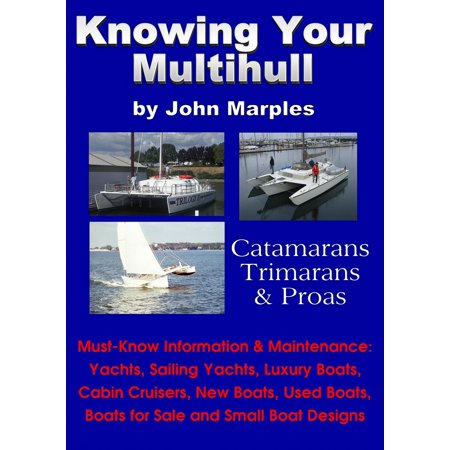 Knowing Your Multihull: Catamarans, Trimarans, Proas - Including Sailing Yachts, Luxury Boats, Cabin Cruisers, New & Used Boats, Boats for Sale and Other Boat Designs -