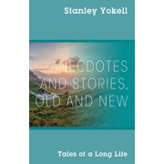 Anecdotes and Stories, Old and New : Tales of a Long Life (Paperback)