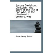 Joshua Davidson, Christian : The Story of the Life of One Who, in the Nineteenth Century, Was