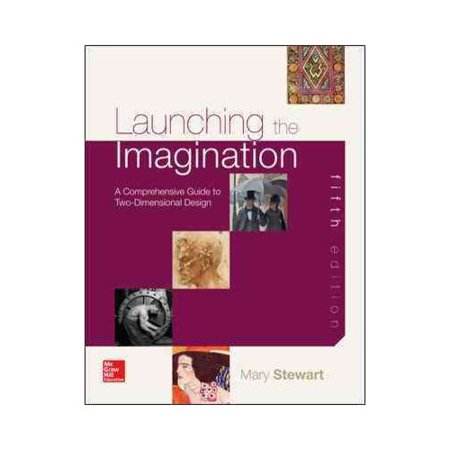 Launching the Imagination: A Guide to Two-dimensional Design by