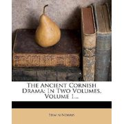 The Ancient Cornish Drama : In Two Volumes, Volume 1...