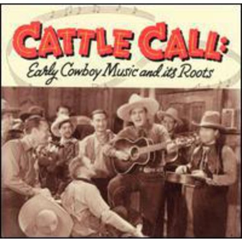 Cattle Call: Early Cowboy Music And Its Roots