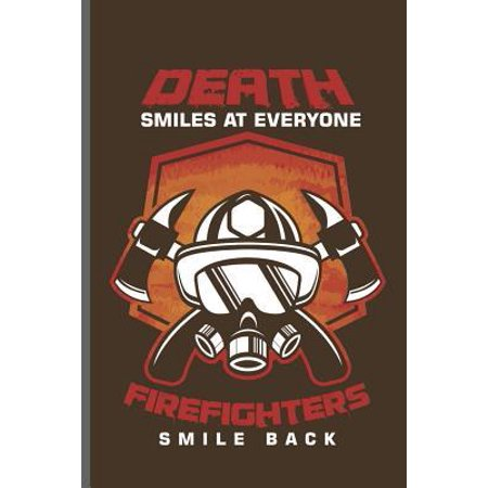 Death smiles at everyone Firefighters Smile Back: Fireman Firefighter notebooks gift (6x9) Lined notebook to write in (Death Smiles At Everyone Marines Smile Back)