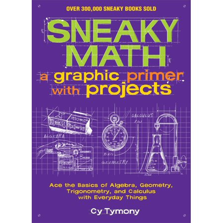 Sneaky Math: A Graphic Primer with Projects : Ace the Basics of Algebra, Geometry, Trigonometry, and Calculus with Everyday - Halloween Algebra Projects