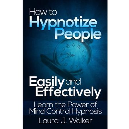 - How to Hypnotize People Easily and Effectively : Learn the Power of Mind Control Hypnosis