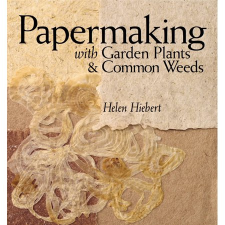 Papermaking with Garden Plants & Common Weeds - Paperback (Plant Fibers For Papermaking)