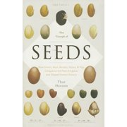 The Triumph of Seeds : How Grains, Nuts, Kernels, Pulses, and Pips Conquered the Plant Kingdom and Shaped Human History