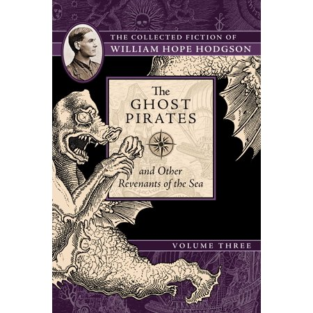 Pirates Of The High Seas Online (The Ghost Pirates and Other Revenants of the Sea : The Collected Fiction of William Hope Hodgson, Volume)