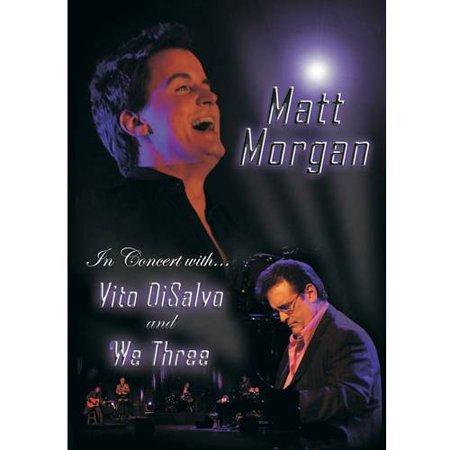 Matt Morgan: In Concert With Vito DiSalvo And We Three (Music DVD)