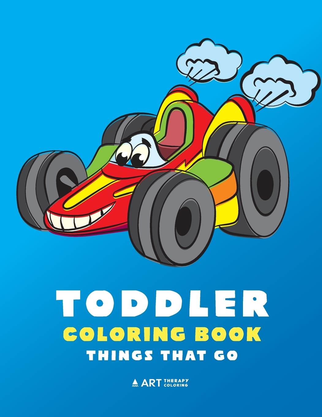 Toddler Coloring Book : Things That Go: 100 Coloring Pages Of Trucks, Cars,  Trains, Tractors, Planes &