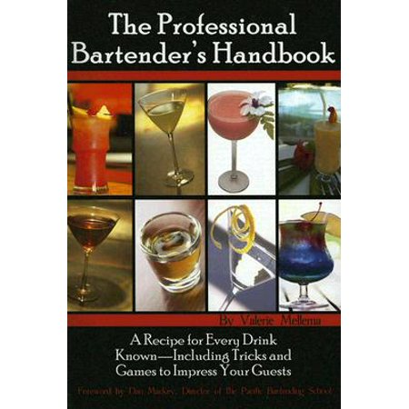 The Professional Bartenders Handbook : A Recipe for Every Drink Known: Including Tricks & Games to Impress Your