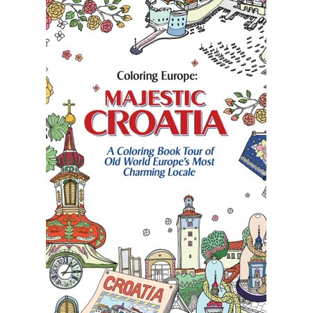 Coloring Europe: Majestic Croatia : A Coloring Book World Tour of Old World Europe