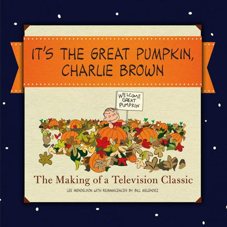 It's the Great Pumpkin, Charlie Brown : The Making of a Television Classic