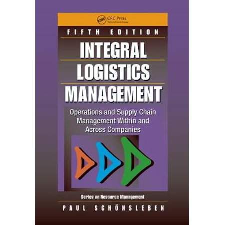 Integral Logistics Management : Operations and Supply Chain Management Within and Across Companies, Fifth (Operations And Supply Chain Management 13th Edition)