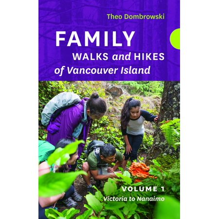 Family Walks and Hikes of Vancouver Island -- Volume 1 : Streams, Lakes, and Hills from Victoria to